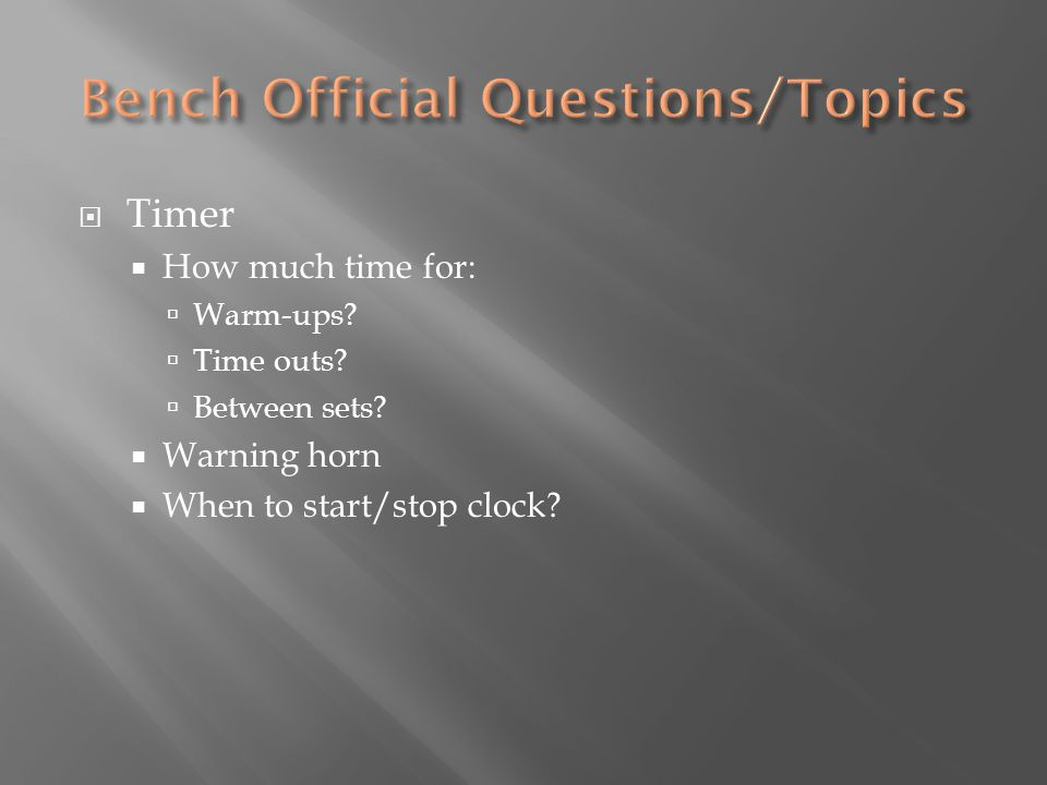  Timer  How much time for:  Warm-ups?  Time outs?  Between sets?  Warning horn  When to start/stop clock?