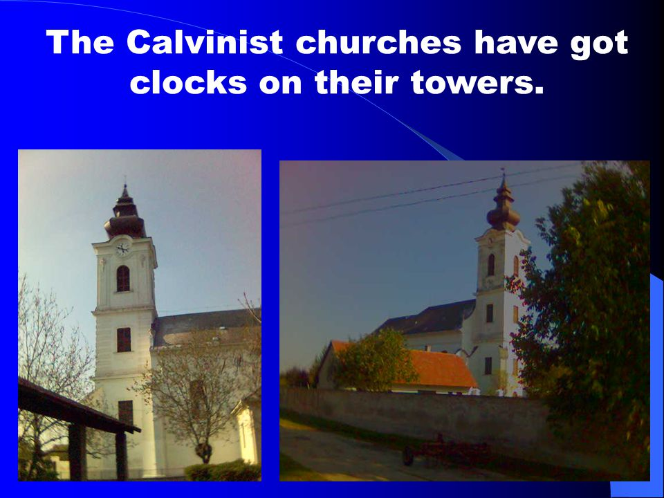 The Calvinist churches have got clocks on their towers.