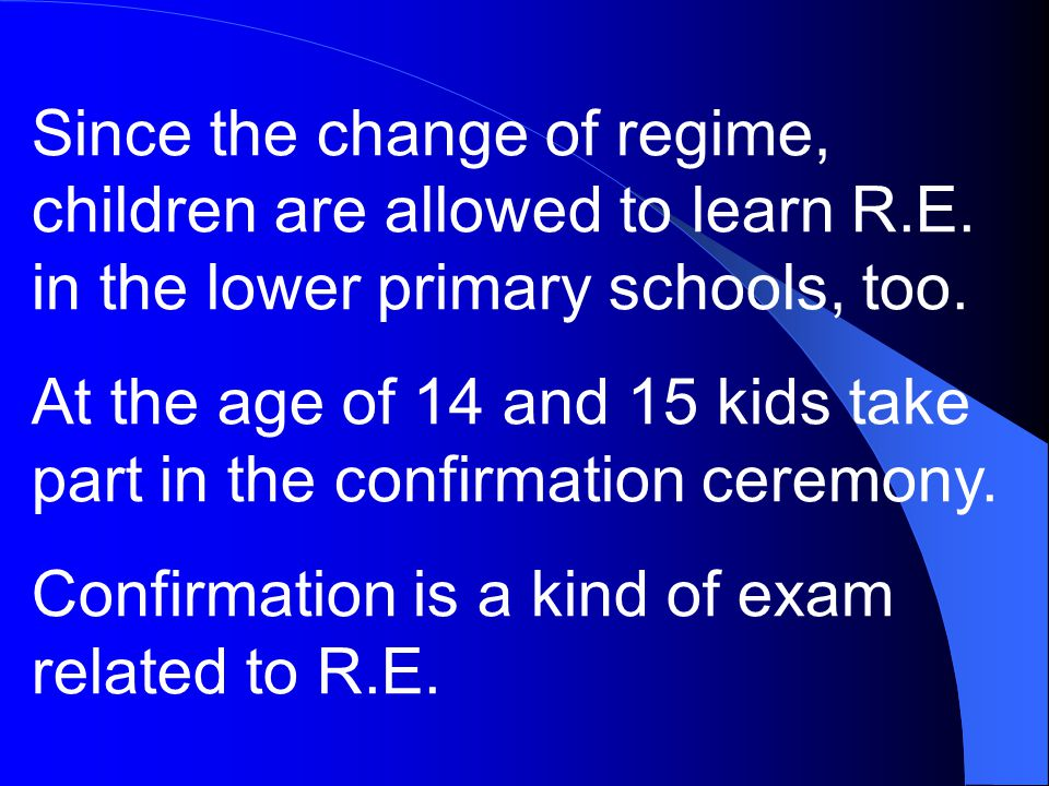 Since the change of regime, children are allowed to learn R.E.