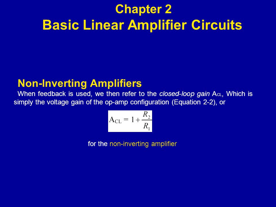 Non-lnverting Amplifiers When feed­back is used, we then refer to the closed-loop gain A CL, Which is simply the voltage gain of the op-amp configuration (Equation 2-2), or Chapter 2 Basic Linear Amplifier Circuits for the non-inverting amplifier