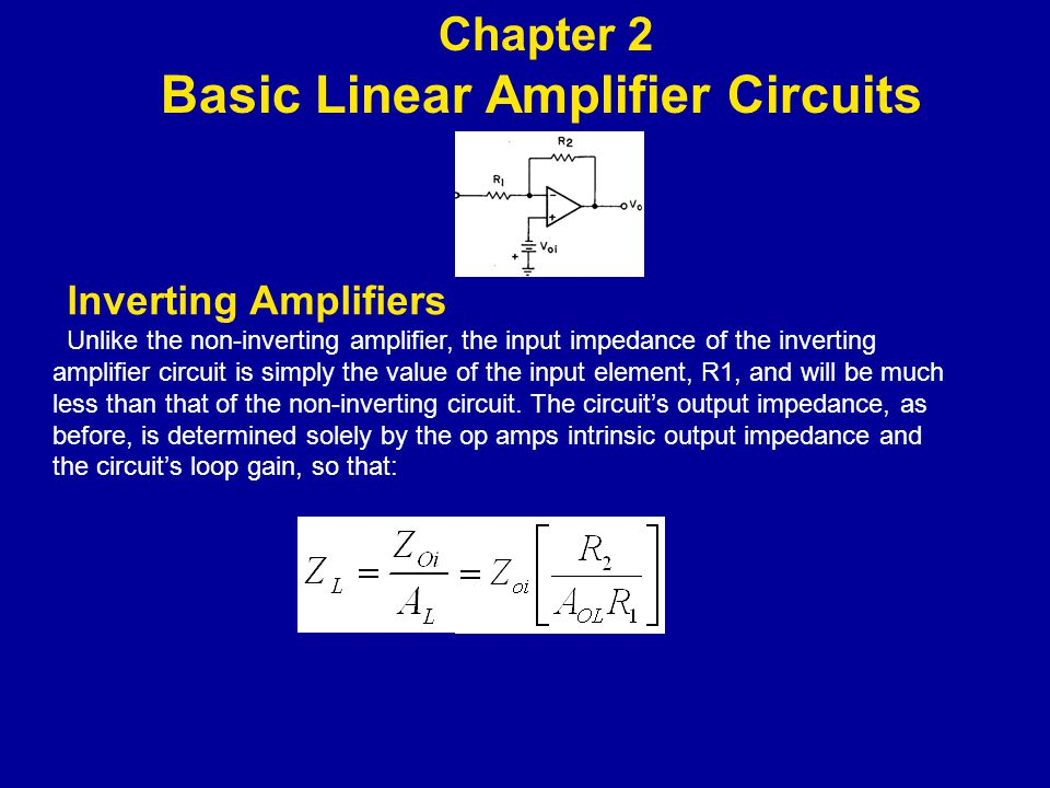 lnverting Amplifiers Unlike the non-inverting amplifier, the input impedance of the in­verting amplifier circuit is simply the value of the input element, R1, and will be much less than that of the non-inverting circuit.