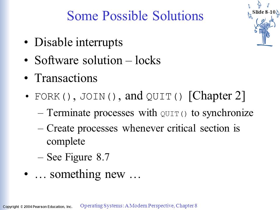 Operating Systems: A Modern Perspective, Chapter 8 Slide 8-9 Copyright © 2004 Pearson Education, Inc. Critical Sections (3) Mutual exclusion: Only one