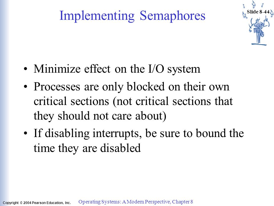 Operating Systems: A Modern Perspective, Chapter 8 Slide 8-43 Copyright © 2004 Pearson Education, Inc.
