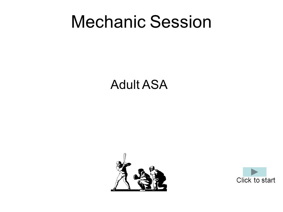 Mechanic Session Adult ASA Click to start