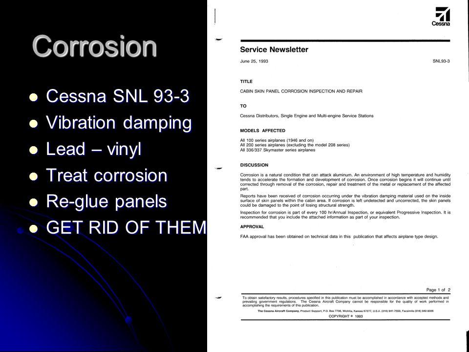 Corrosion Cessna SNL 93-3 Cessna SNL 93-3 Vibration damping Vibration damping Lead – vinyl Lead – vinyl Treat corrosion Treat corrosion Re-glue panels Re-glue panels GET RID OF THEM GET RID OF THEM