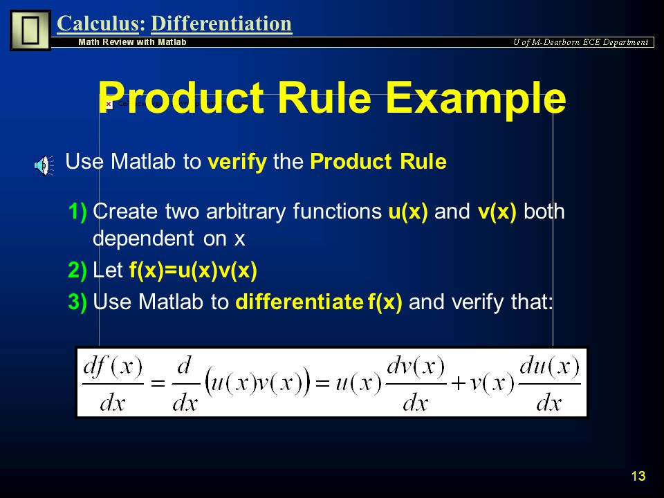 Calculus:Differentiation 12 Product Rule n The Product Rule is used to differentiate products of functions of the same variable and is defined as: n The Product Rule can be expressed in shorthand notation as: