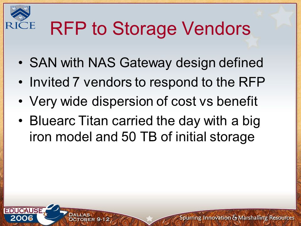 RFP to Storage Vendors SAN with NAS Gateway design defined Invited 7 vendors to respond to the RFP Very wide dispersion of cost vs benefit Bluearc Titan carried the day with a big iron model and 50 TB of initial storage