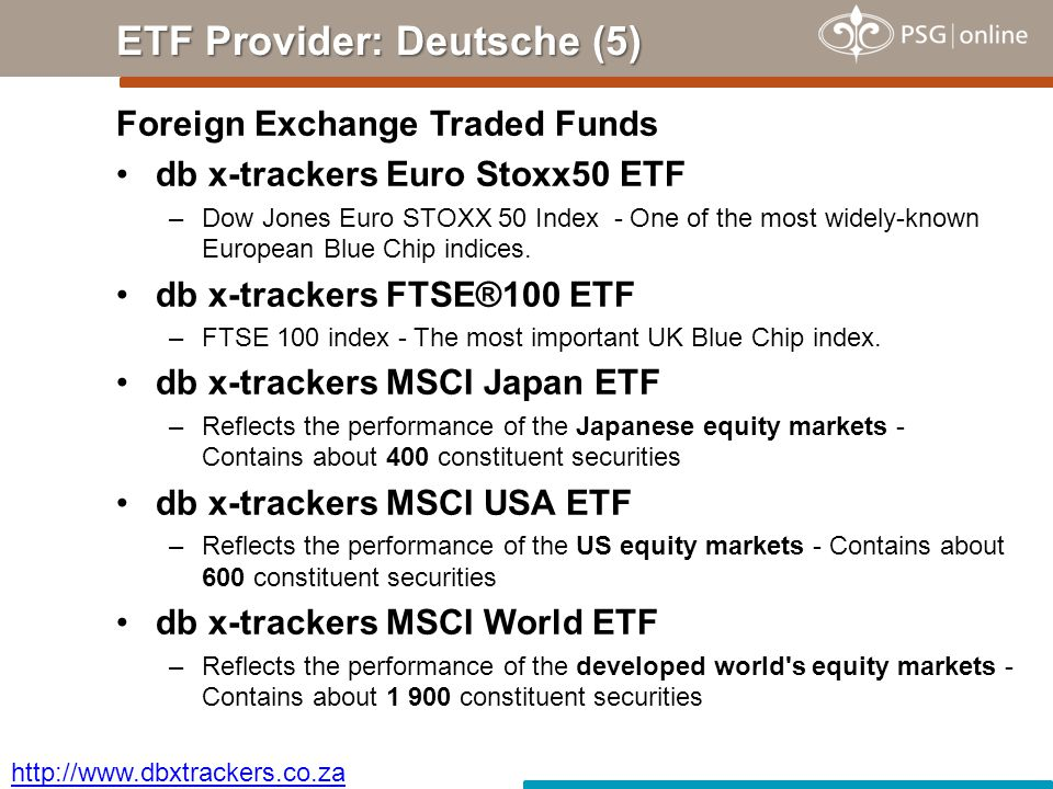 Foreign Exchange Traded Funds db x-trackers Euro Stoxx50 ETF –Dow Jones Euro STOXX 50 Index - One of the most widely-known European Blue Chip indices.
