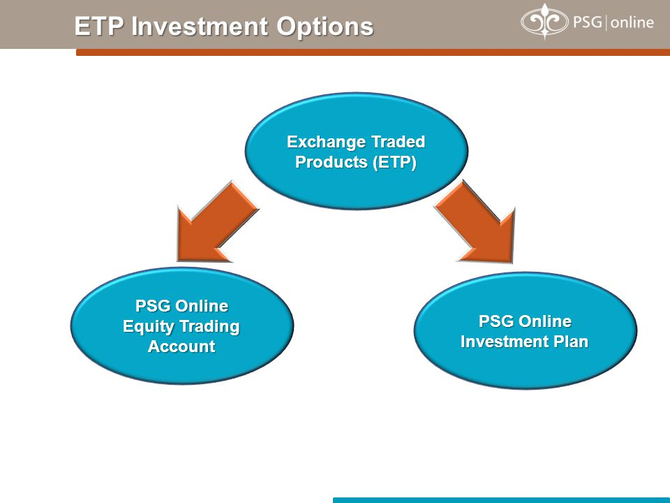 ETP Investment Options Exchange Traded Products (ETP) PSG Online Equity Trading Account PSG Online Investment Plan