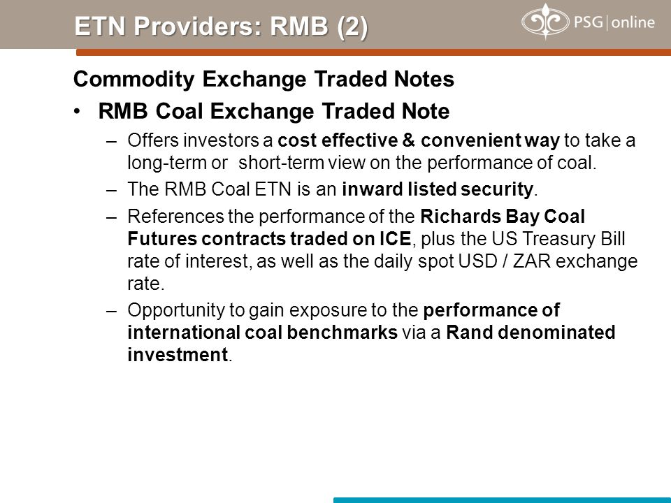 Commodity Exchange Traded Notes RMB Coal Exchange Traded Note –Offers investors a cost effective & convenient way to take a long-term or short-term view on the performance of coal.