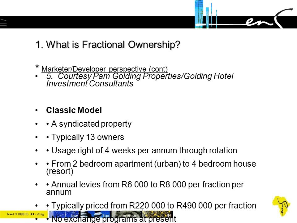 1. What is Fractional Ownership? * 1. What is Fractional Ownership? * Marketer/Developer perspective (cont) 5. Courtesy Pam Golding Properties/Golding