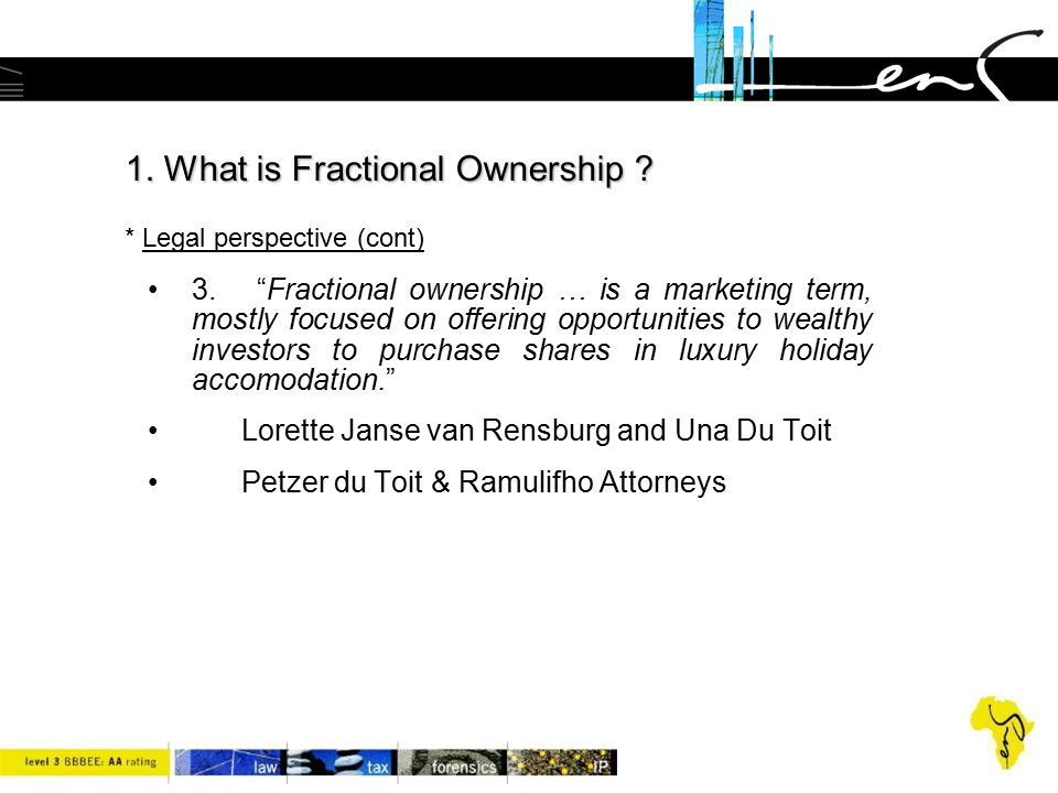 """1. What is Fractional Ownership ? 1. What is Fractional Ownership ? * Legal perspective (cont) 3. """"Fractional ownership … is a marketing term, mostly"""