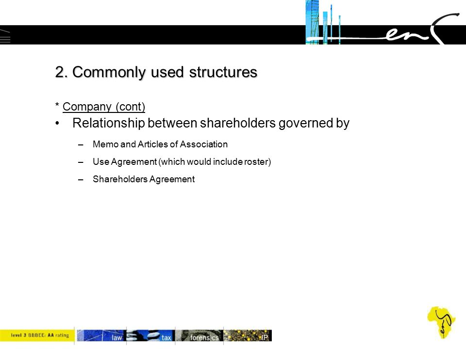 2. Commonly used structures 2. Commonly used structures * Company (cont) Relationship between shareholders governed by –Memo and Articles of Associati