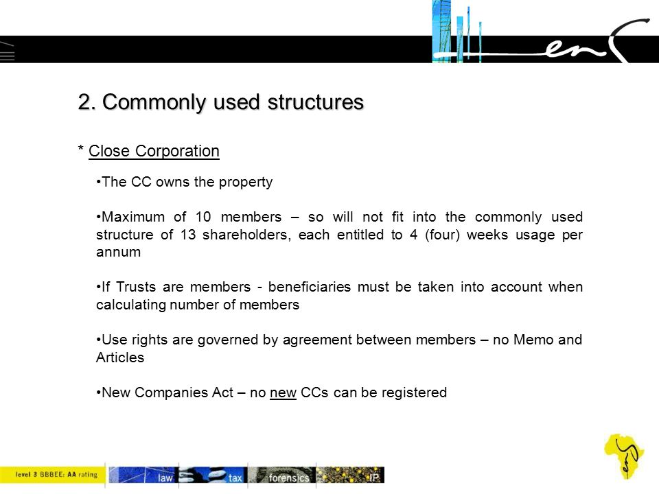 2. Commonly used structures 2. Commonly used structures * Close Corporation The CC owns the property Maximum of 10 members – so will not fit into the