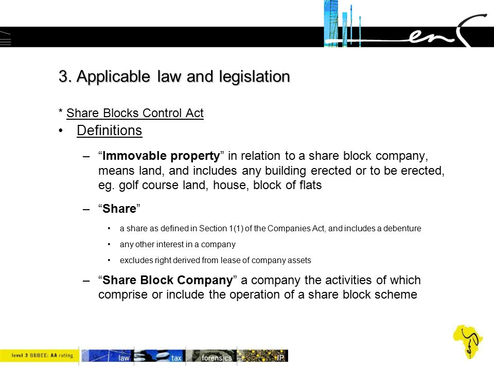"""3. Applicable law and legislation 3. Applicable law and legislation * Share Blocks Control Act Definitions –""""Immovable property"""" in relation to a shar"""