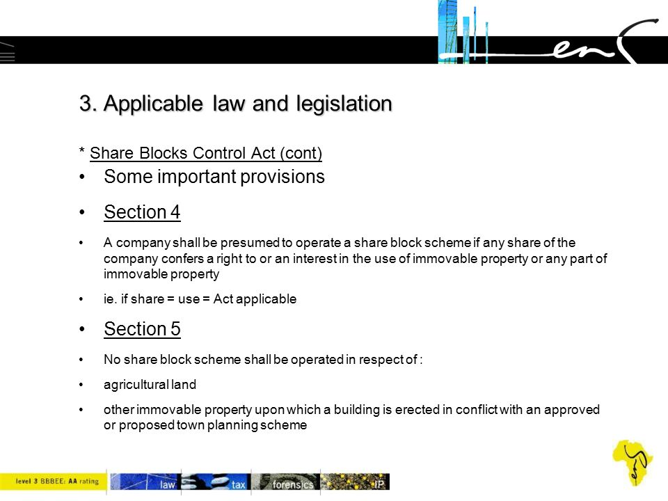 3. Applicable law and legislation 3. Applicable law and legislation * Share Blocks Control Act (cont) Some important provisions Section 4 A company sh