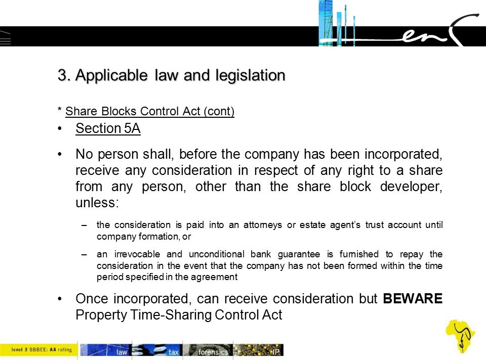 3. Applicable law and legislation 3. Applicable law and legislation * Share Blocks Control Act (cont) Section 5A No person shall, before the company h