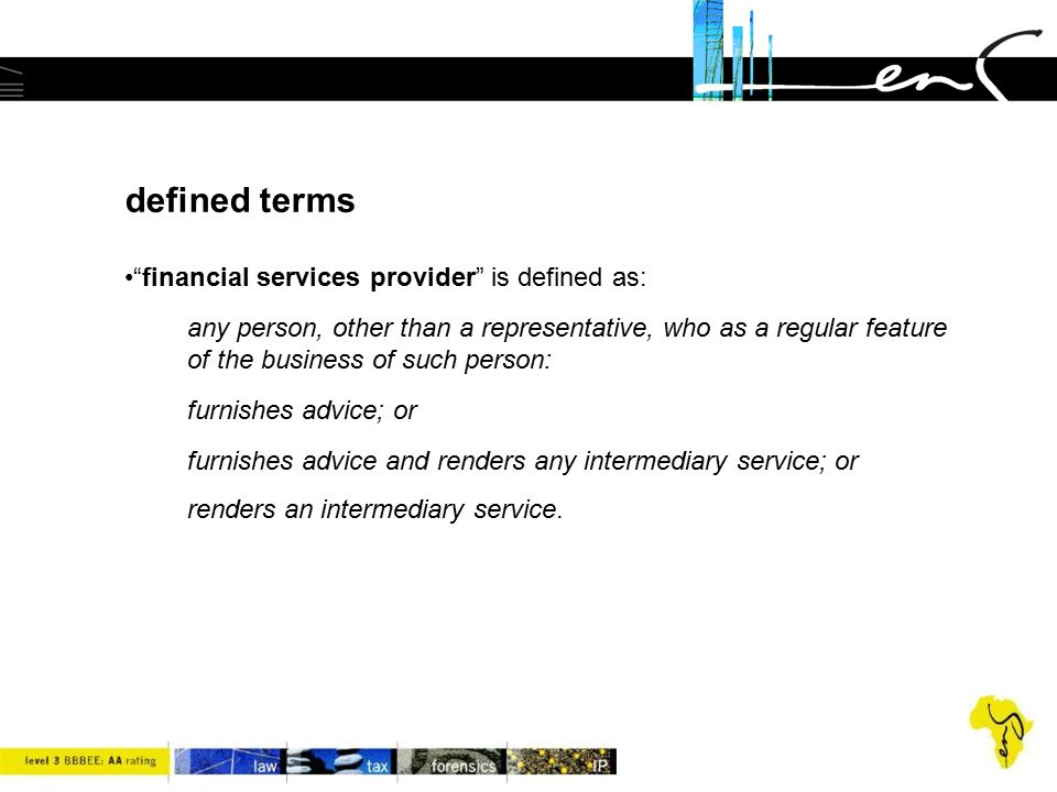 """defined terms """"financial services provider"""" is defined as: any person, other than a representative, who as a regular feature of the business of such p"""