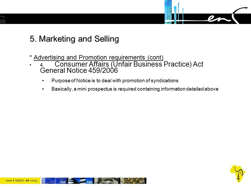 5. Marketing and Selling 5. Marketing and Selling * Advertising and Promotion requirements (cont) 4. Consumer Affairs (Unfair Business Practice) Act G