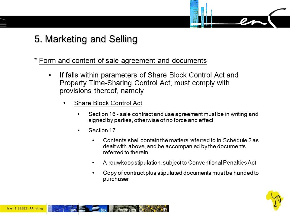 5. Marketing and Selling 5. Marketing and Selling * Form and content of sale agreement and documents If falls within parameters of Share Block Control