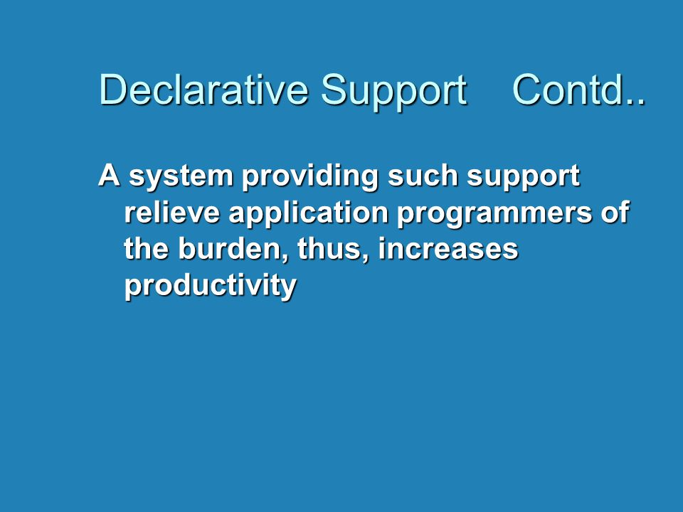 Declarative Support Contd.. A system providing such support relieve application programmers of the burden, thus, increases productivity