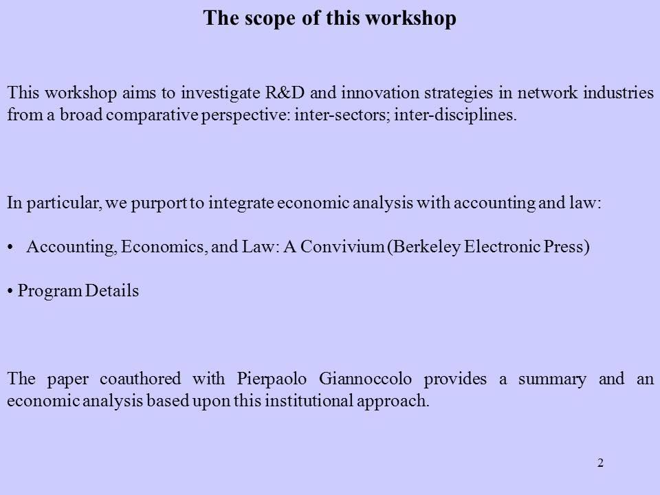 2 This workshop aims to investigate R&D and innovation strategies in network industries from a broad comparative perspective: inter-sectors; inter-disciplines.