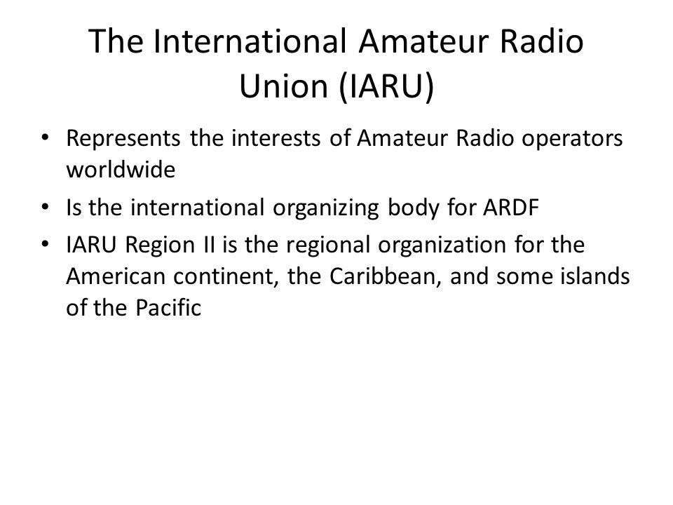 The International Amateur Radio Union (IARU) Represents the interests of Amateur Radio operators worldwide Is the international organizing body for AR