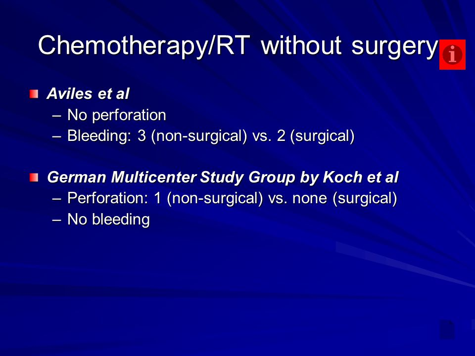 Chemotherapy/RT without surgery Aviles et al –No perforation –Bleeding: 3 (non-surgical) vs.