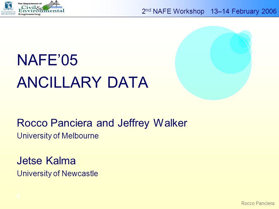 2 nd NAFE Workshop 13–14 February 2006 g Rocco Panciera NAFE'05 ANCILLARY DATA Rocco Panciera and Jeffrey Walker University of Melbourne Jetse Kalma U