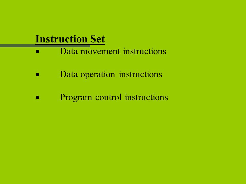 Instruction Set  Data movement instructions  Data operation instructions  Program control instructions
