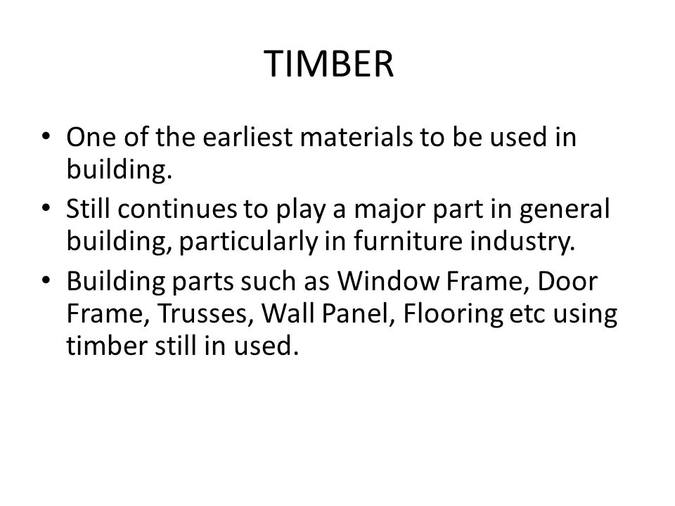One of the earliest materials to be used in building.