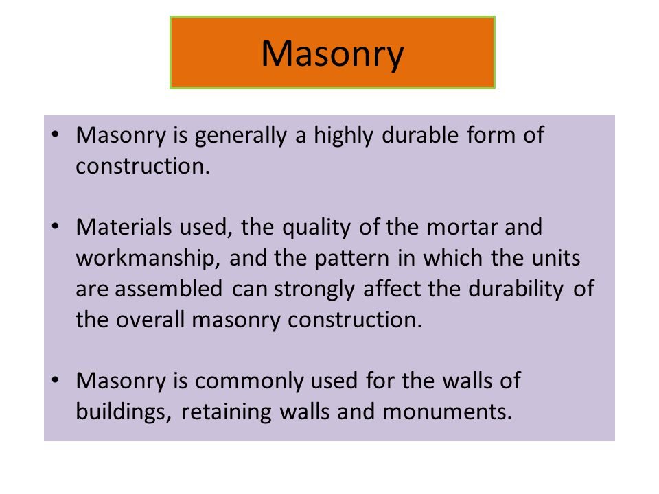 Masonry Masonry is generally a highly durable form of construction.
