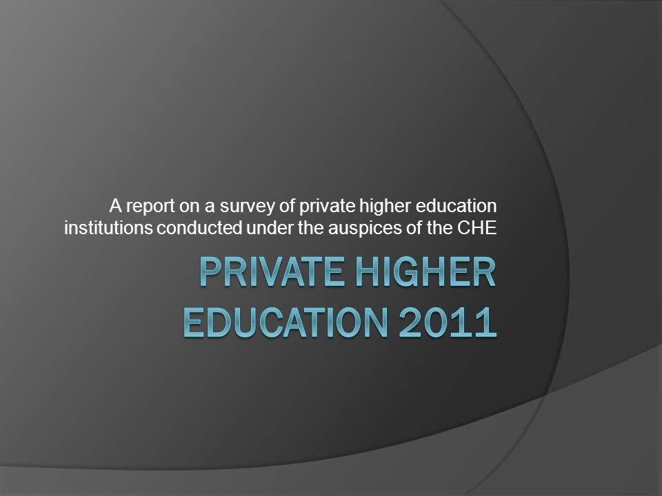 Background  Early in 2010 the CHE released a Monitor on the state of higher education – there is virtually no reference to private higher education  Data on private higher education is scarce and unreliable Annual reports Individual research projects CPED work done for NSFAS review Report done for ETDP SETA by Tony Khatle
