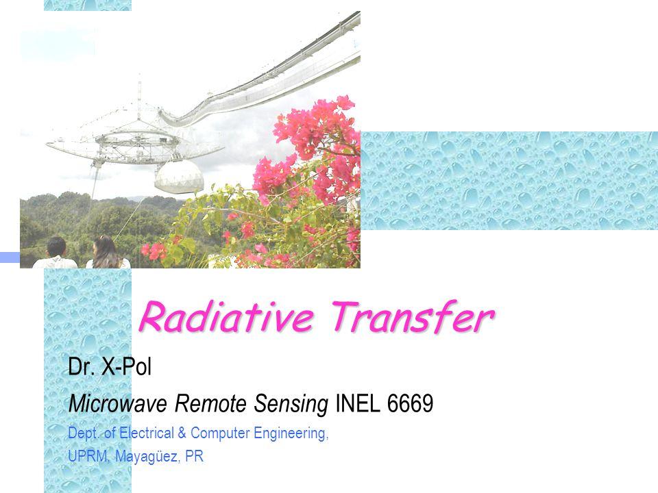 Radiative Transfer Dr.X-Pol Microwave Remote Sensing INEL 6669 Dept.