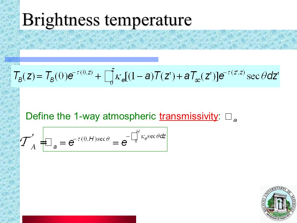 Brightness temperature Define the 1-way atmospheric transmissivity:
