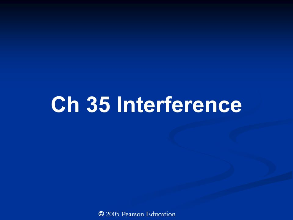 Ch 35 Interference © 2005 Pearson Education