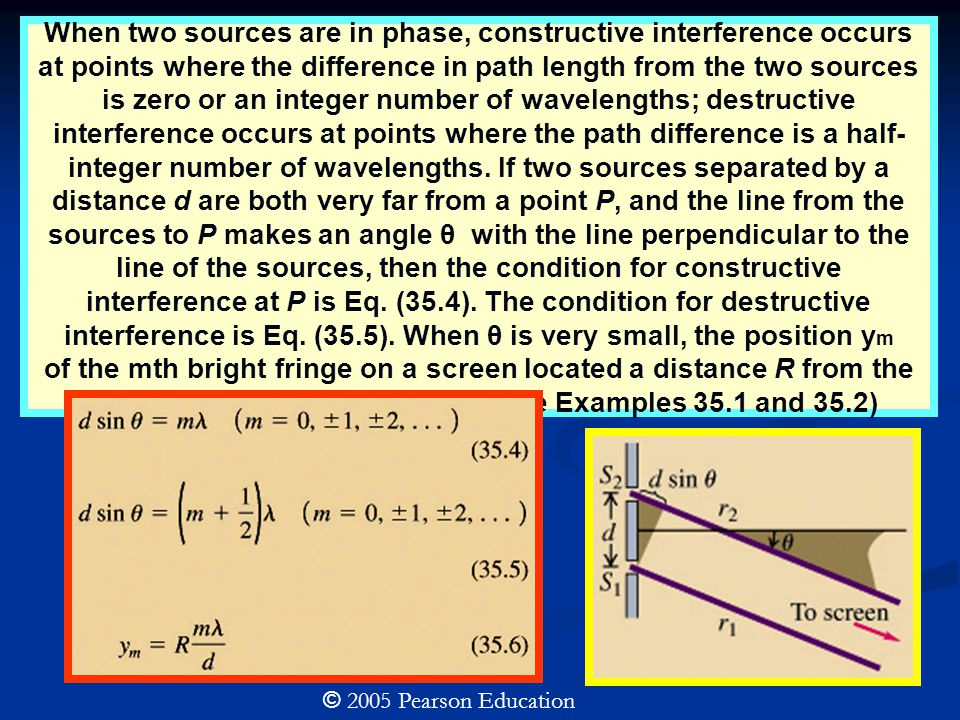 When two sources are in phase, constructive interference occurs at points where the difference in path length from the two sources is zero or an integer number of wavelengths; destructive interference occurs at points where the path difference is a half- integer number of wavelengths.