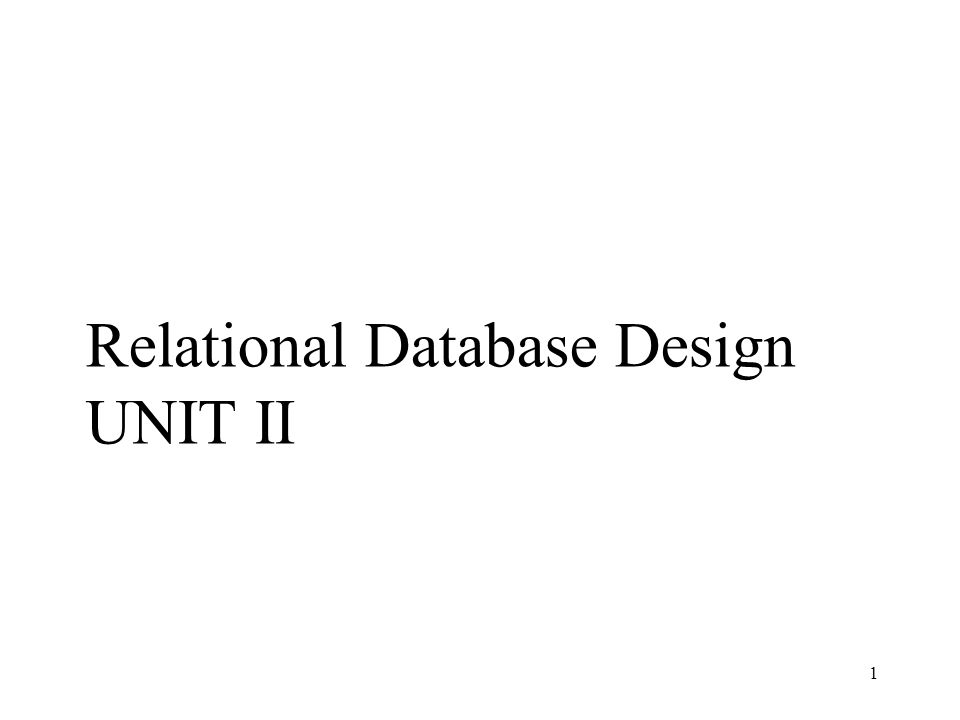 Relational Database Design UNIT II 1