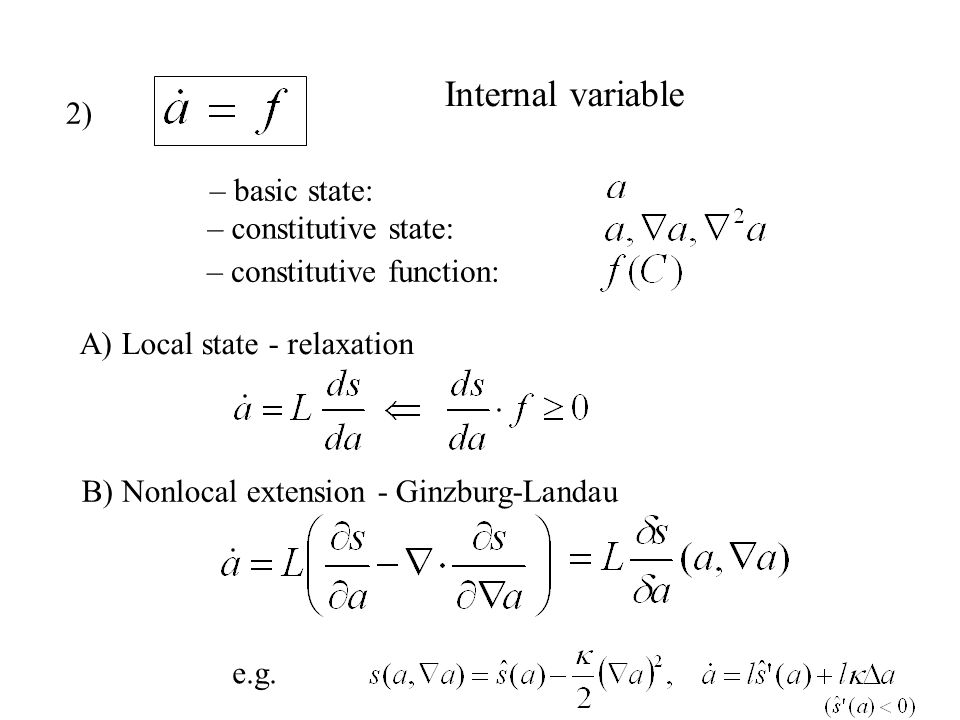 Basic state, constitutive state and constitutive functions: – basic state: (wanted field: T(e)) Heat conduction – Irreversible Thermodynamics Fourier heat conduction: But: Cattaneo-Vernote Guyer-Krumhansl – constitutive state: – constitutive functions: .