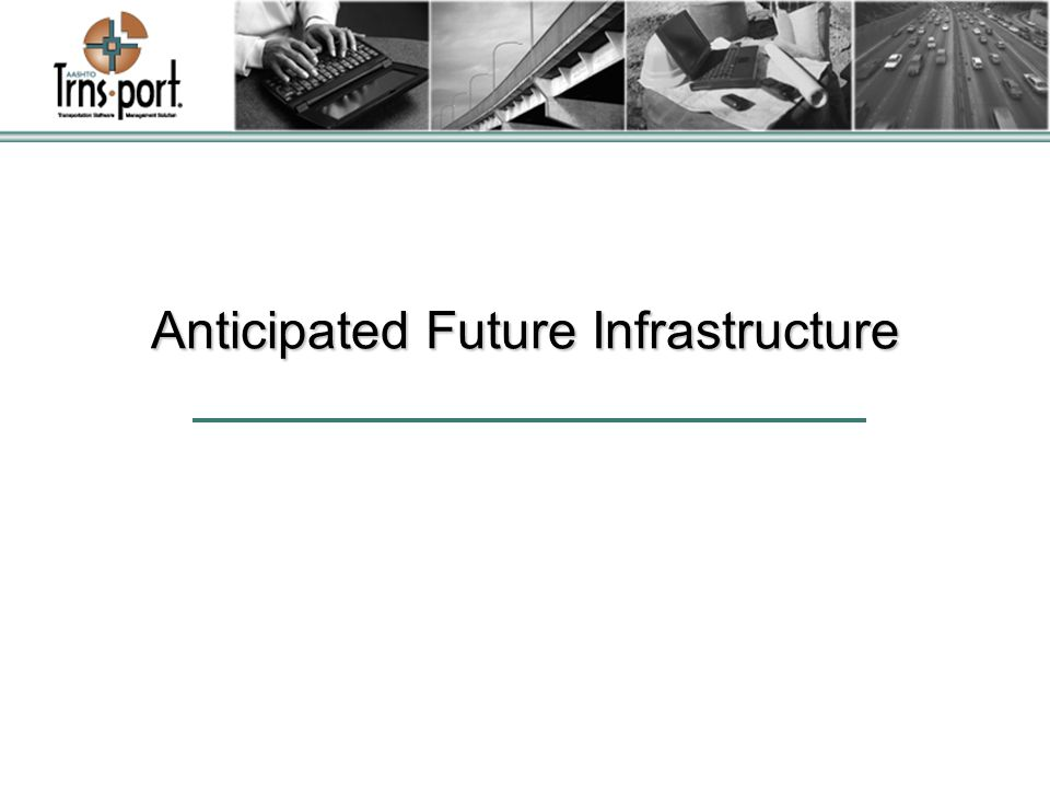 Anticipated Future Infrastructure