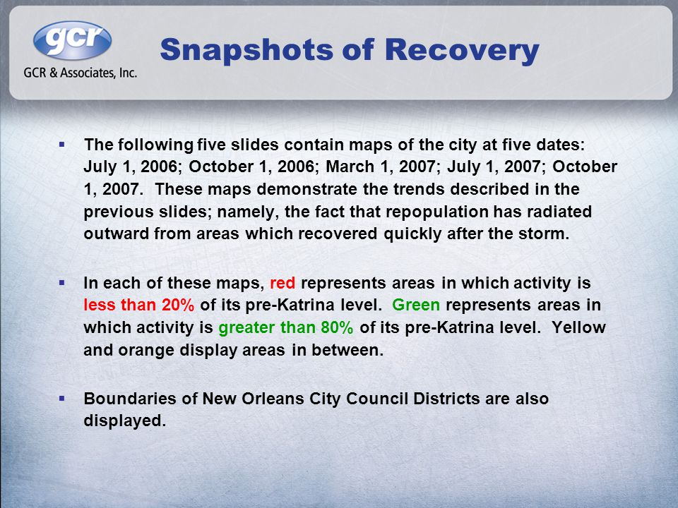 Snapshots of Recovery  The following five slides contain maps of the city at five dates: July 1, 2006; October 1, 2006; March 1, 2007; July 1, 2007; October 1, 2007.
