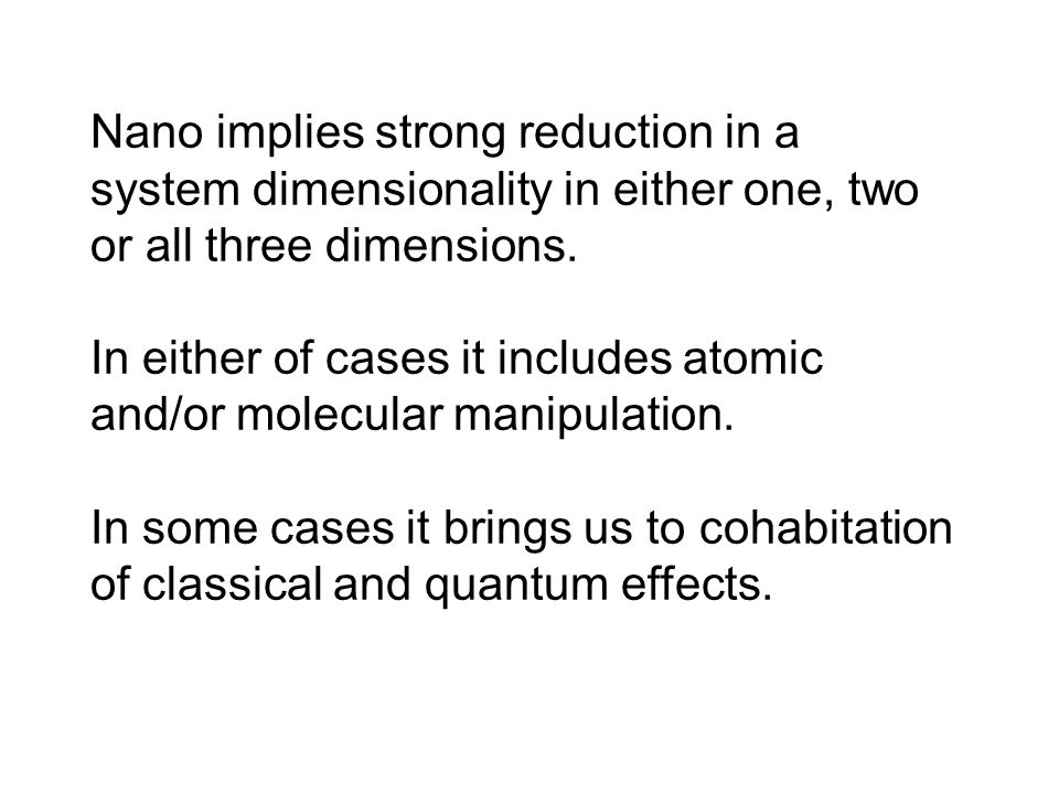 Nano implies strong reduction in a system dimensionality in either one, two or all three dimensions.