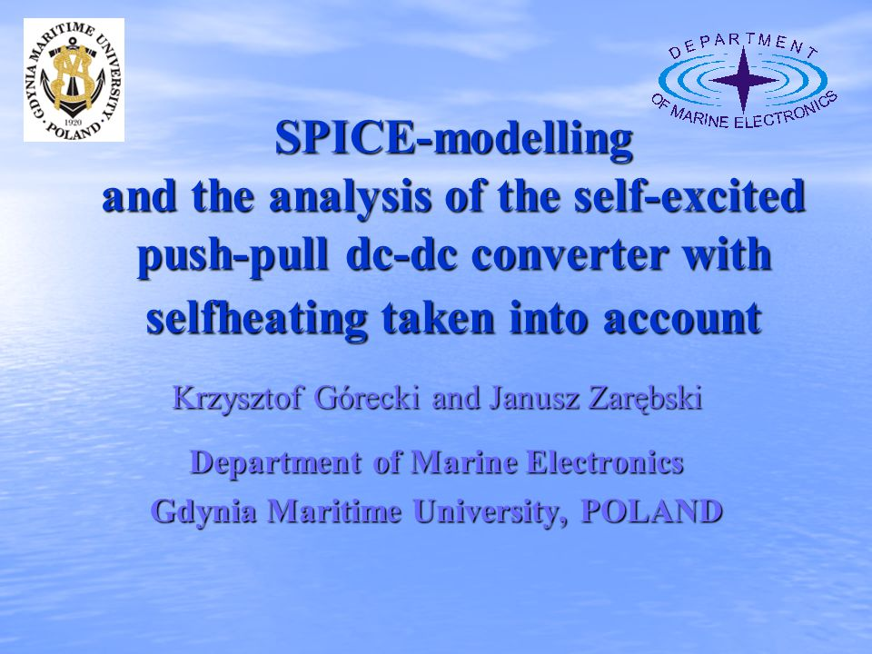 SPICE-modelling and the analysis of the self-excited push-pull dc-dc converter with selfheating taken into account Krzysztof Górecki and Janusz Zarębs