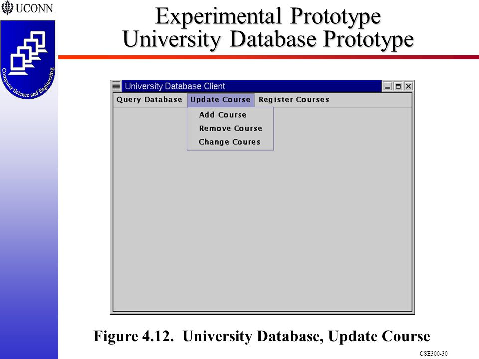 CSE Experimental Prototype University Database Prototype Figure 4.12.
