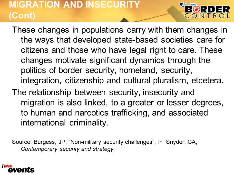 MIGRATION AND INSECURITY (Cont) These changes in populations carry with them changes in the ways that developed state-based societies care for citizens and those who have legal right to care.