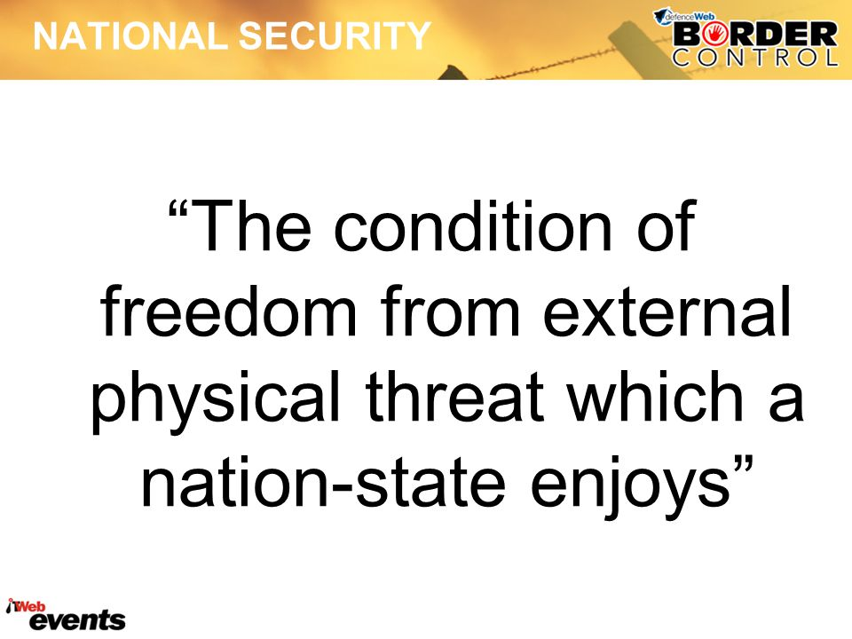 DEFINITION: NATIONAL SECURITY National security is that part of government policy having as its objective the creation of national and international political conditions favourable to the protection or extension of vital national values against existing an potential adversaries