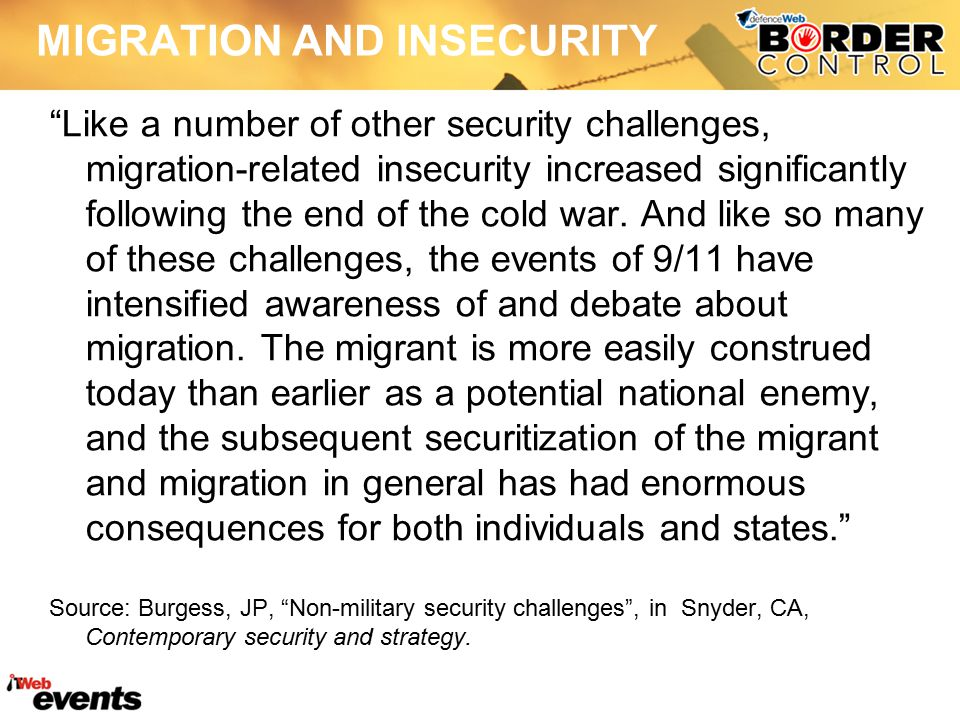 MIGRATION AND INSECURITY Like a number of other security challenges, migration-related insecurity increased significantly following the end of the cold war.