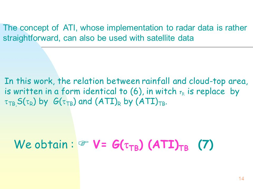 14 In this work, the relation between rainfall and cloud-top area, is written in a form identical to (6), in witch  R is replace by  TB, S(  R ) by