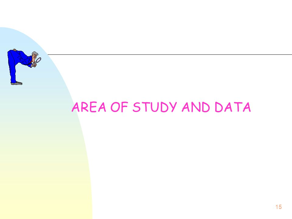 15 AREA OF STUDY AND DATA