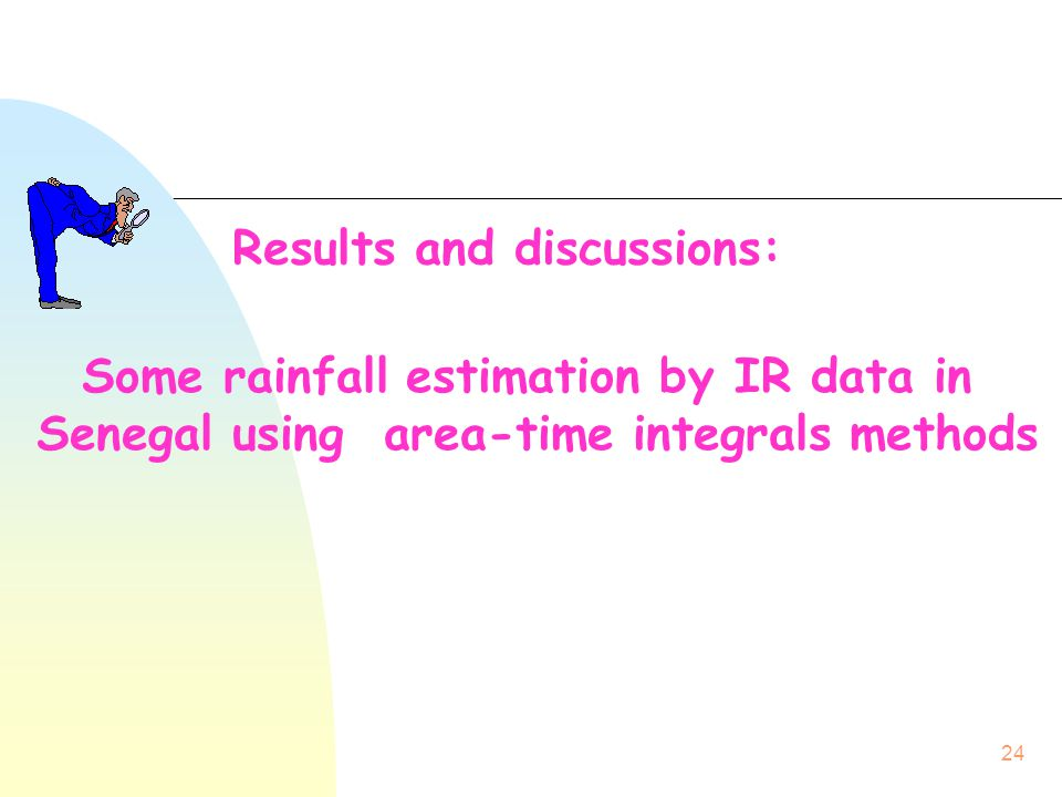 24 Some rainfall estimation by IR data in Senegal using area-time integrals methods Results and discussions: